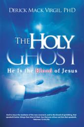 The Holy Ghost: He Is the Blood of Jesus