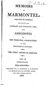 Memoirs of Marmontel, Written by Himself: Containing His Literary and Political Lfe, and Anecdotes of the Principal Characters of the Eighteenth Century, Volume 2