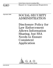 Social Security Administration: Disclosure Policy for Law Enforcement Allows Information Sharing, But SSA Needs to Ensure Consistent Application : Report to Congressional Requesters