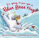 I'm Going to Give You a Polar Bear Hug!