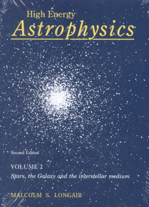 High Energy Astrophysics  Volume 2  Stars  the Galaxy and the Interstellar Medium