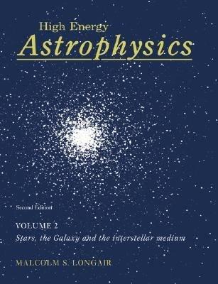 High Energy Astrophysics  Volume 2  Stars  the Galaxy and the Interstellar Medium PDF