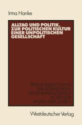 Alltag und Politik  Zur politischen Kultur einer unpolitischen Gesellschaft PDF