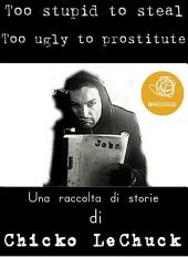 Too Stupid To Steal Too Ugly To Prostitute