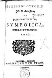 Everardi Ottonis, ... De jurisprudentia symbolica exercitationum trias