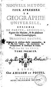 Nouvele metode pour aprendre la geographie universele, 1: enrichie de cartes, armoiries, figures des nations & de plusieurs tables cronologiques