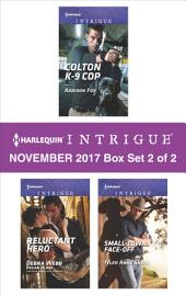 Harlequin Intrigue November 2017 - Box Set 2 of 2: Colton K-9 Cop\Reluctant Hero\Small-Town Face-Off