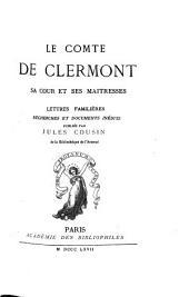 Le comte de Clermont: sa cour et ses maitresses : lettres familières, recherches et documents inédits, Volume1
