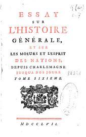 Essay sur l'histoire générale et sur les moeurs et l'esprit des nations, depuis Charlemagne jusqu'a nos jours: tome sixieme