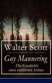 Guy Mannering - Die Geschichte eines entführten Sohnes (Vollständige deutsche Ausgabe): Der Roman eines Sterndeuters/Astrologen