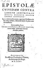 Epistolae cuiusdam contra liberum arbitrium, et merita bonorum operum scriptae confutatio (etc.)