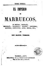 El Imperio de Marruecos: su historia, geografía, topografía, estadística, religion, costumbres, industria, agricultura, artes, milicia, etc