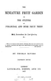 The miniature fruit garden; or, The culture of pyramidal and bush fruit trees; with instructions for root-pruning, &c