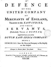 A Defence of the United Company of Merchants of England, Trading to the East-Indies, and Their Servants, (particularly Those at Bengal) Against the Complaints of the Dutch East-India Company: ...