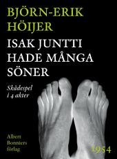 Isak Juntti hade många söner: Skådespel i 4 akter