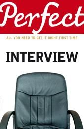 The Perfect Interview: All you need to get it right the first time