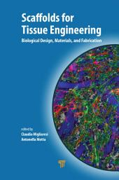 Scaffolds for Tissue Engineering: Biological Design, Materials, and Fabrication