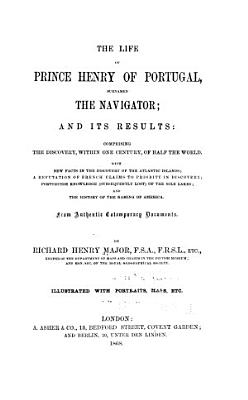 The Life of Prince Henry of Portugal  Surnamed the Navigator  and Its Results PDF