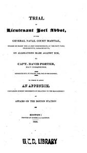 Trial of Lieutenant Joel Abbot: By the General Naval Court Martial, Holden on Board the United States Ship Independence, at the Navy Yard, Charlestown, Massachusetts, on Allegations Made Against Him, by Capt. David Porter, Navy Commissioner