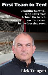 First Team To Ten!: Coaching Survival: Blog Posts from behind the bench, on the ice and in the dressing room