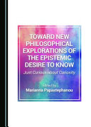 Toward New Philosophical Explorations of the Epistemic Desire to Know