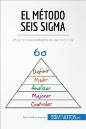 El método Seis Sigma: Cómo mejorar los resultados de su negocio