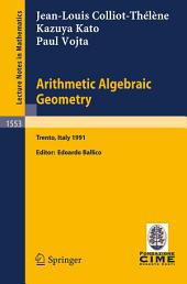 Arithmetic Algebraic Geometry: Lectures given at the 2nd Session of the Centro Internazionale Matematico Estivo (C.I.M.E.) held in Trento, Italy, June 24-July 2, 1991