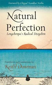 Natural Perfection: Longchenpa's Radical Dzogchen