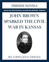 John Brown Sparked The Civil War In Kansas PDF