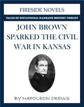 John Brown Sparked The Civil War In Kansas