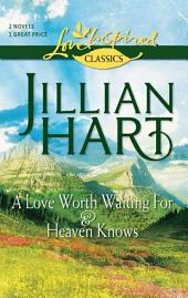 A Love Worth Waiting For and Heaven Knows