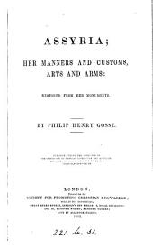 Assyria, her manners and customs, arts and arms