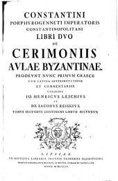 Libri Dvo De Cerimoniis Avlae Byzantinae. Prodevnt Nvnc Primvm Graece Cvm Latina Interpretatione Et Commentariis Cvrarvnt Io. Henricvs Leichivs Et Io. Iacobvs Reiskivs: 24,1.2
