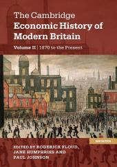 The Cambridge Economic History of Modern Britain: Volume 2, Growth and Decline, 1870 to the Present: Edition 2