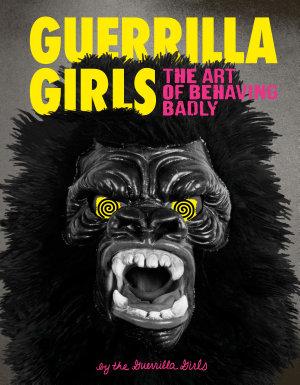 Guerrilla Girls  The Art of Behaving Badly