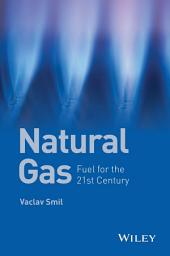 Natural Gas: Fuel for the 21st Century