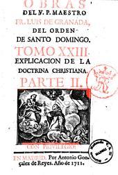 Obras de el V.P. maestro Fray Luis de Granada ... tomo 1. \\-27.]: Explicacion de la doctrina christiana. Parte 2, Volumen 23