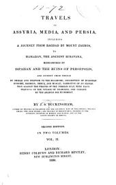 Travels in Assyria, Media, and Persia, Including a Journey from Bagdad by Mount Zagros, to Hamadan, the Ancient Ecbatani, Researches in Ispahan and the Ruins of Persepolis, and Journey from Thence by Shiraz and Shapoor to the Sea-shore; Description of Bussorah, Bushire, Bahrein, Ormuz and Museat: Narrative of an Expedition Against the Pirates of the Persian Gulf, with Illustrations of the Voyage of Nearehus, and Passage by the Arabian Sea to Bombay, Volume 2