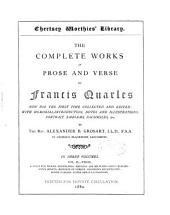 The Complete Works in Prose and Verse of Francis Quarles: Verse: A feast for worms. Pentelogia. Hadassa. Job militant. Sion's elegies. Sion's sonets. Historie of Samson. Solomon's recantation. Divine fancies. Notes and illustrations
