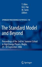 The Standard Model and Beyond: Proceedings of the 2nd Int. Summer School in High Energy Physics, Mugla, 25-30 September 2006