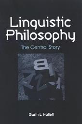Linguistic Philosophy: The Central Story