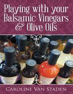 Playing With Your Balsamic Vinegars & Olive Oils