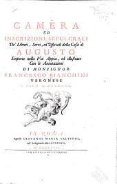 Camera ed inscrizioni sepulcrali de' liberti, servi, ed ufficiali della casa di Augusto scoperte nella via Appia