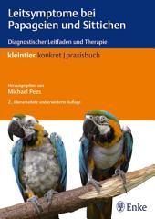 Leitsymptome bei Papageien und Sittichen: Diagnostischer Leitfaden und Therapie, Ausgabe 2