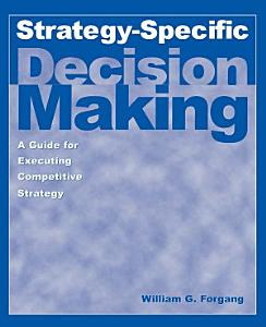 Strategy specific Decision Making  A Guide for Executing Competitive Strategy Book