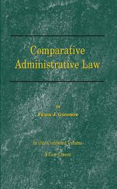Comparative Administrative Law: An Analysis of the Administrative Systems, National and Local, of the United States, England, France and Germany