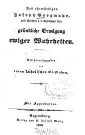 Sämmtliche ascetische Schriften: Gründliche Erwägung ewiger Wahrheiten, Band 1
