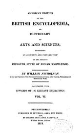 American Edition of the British Encyclopedia: Or, Dictionary of Arts and Sciences ; Comprising an Accurate and Popular View of the Present Improved State of Human Knowledge, Volume 6