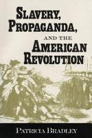 Slavery  Propaganda  and the American Revolution PDF