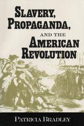 Slavery, Propaganda, and the American Revolution
